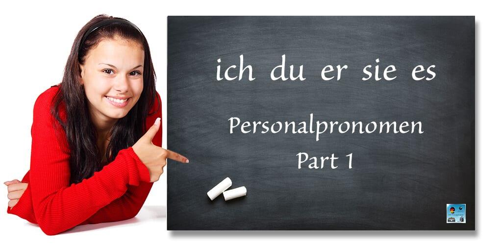Personal Pronouns: ich du er sie es